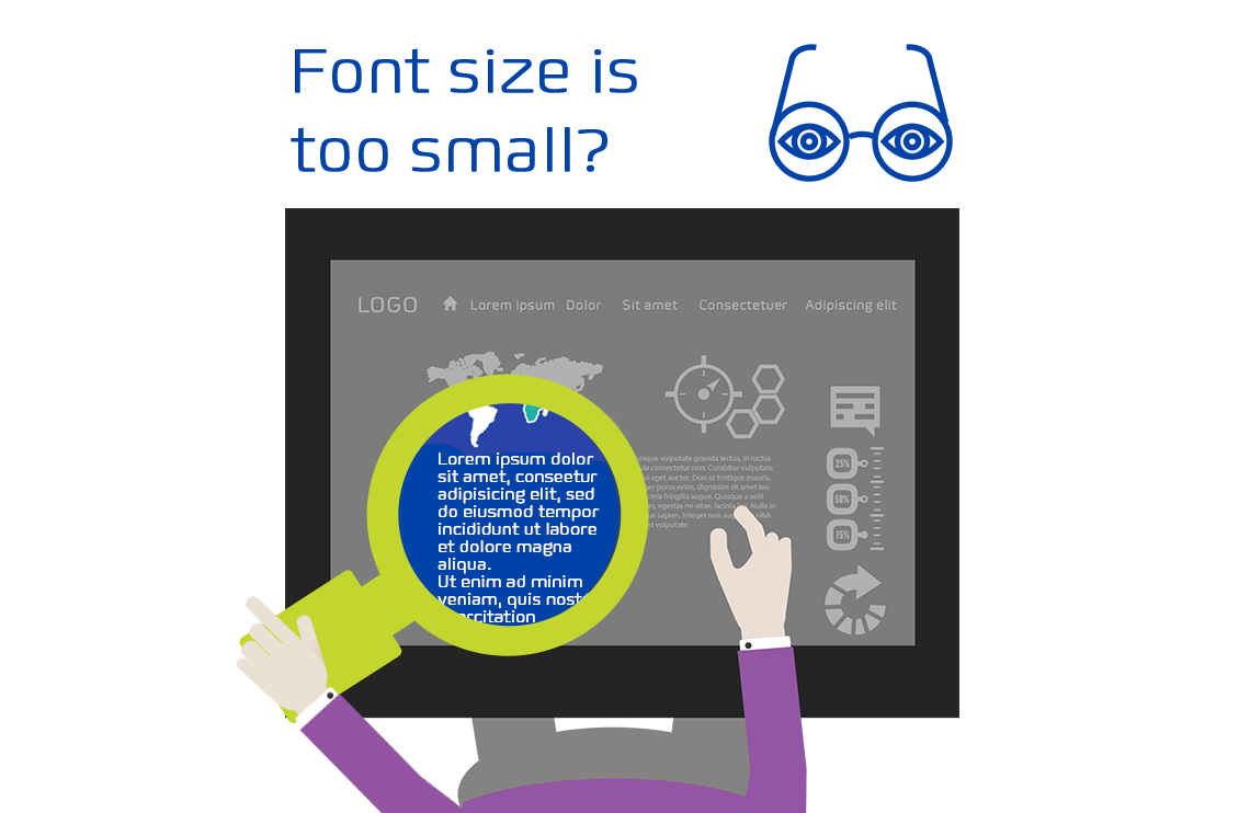 Font size should be large enough, so that the user doesn't have to use a magnifier.